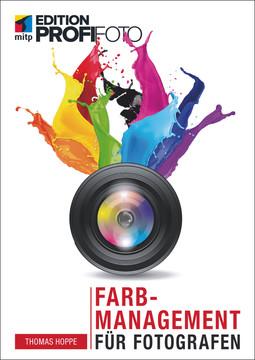 Farbmanagement für Fotografen - Edition ProfiFoto
