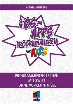 iOS-Apps programmieren für Kids - Programmieren lernen mit Swift ohne Vorkenntnisse