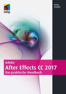 Adobe After Effects CC 2017 - Das praktische Handbuch