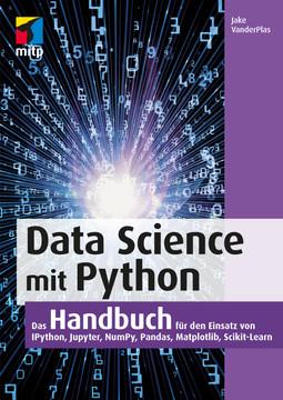 Data Science mit Python - Das Handbuch für den Einsatz von Ipython, Jupyter, NumPy, Pandas, Matplotlib, Scikit-Learn