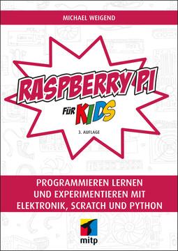 Raspberry Pi für Kids -- Programmieren lernen und experimentieren mit Elektronik, Scratch und Python