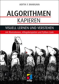 Algorithmen kapieren -- Visuell lernen und verstehen mit Illustrationen, Alltagsbeispielen und Python-Code
