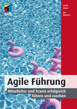 Agile Führung -- Mitarbeiter und Teams erfolgreich führen und coachen