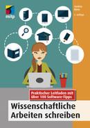 Wissenschaftliche Arbeiten schreiben - Praktischer Leitfaden mit über 100 Software-Tipps, 2. Auflage