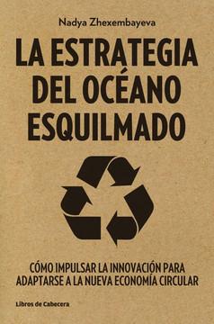 La Estrategia del Océano Esquilmado: Cómo impulsar la innovación para adaptarse a la nueva economía circular