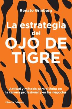 La estrategia del Ojo de Tigre: Actitudes y métodos para el éxito en la carrera profesional y los negocios