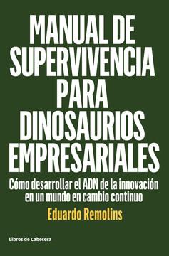 Manual de supervivencia para dinosaurios empresariales: Cómo desarrollar el ADN de la innovación en un mundo en cambio continuo
