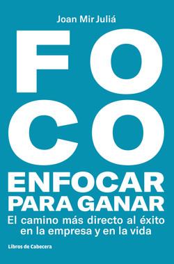 FOCO: Enfocar para ganar: El camino más directo al éxito en la empresa y en la vida