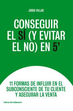Conseguir el SÍ (y evitar el NO) en 5': 11 formas de influir en el subconsciente de tu cliente y asegurar la venta