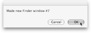 This dialog box lets you know that your script has just created a seventh Finder window. And that information, along with $130, will buy you a retail copy of Mac OS X.