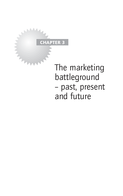 Chapter 3 The marketing battleground – past, present and future