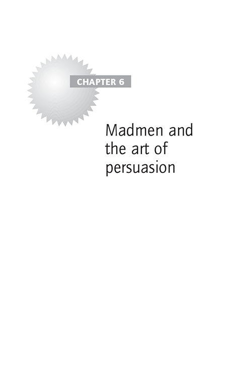 Chapter 6 Madmen and the art of persuasion