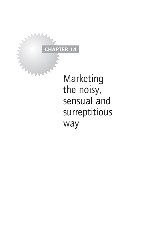 Chapter 14 Marketing the noisy, sensual and surreptitious way