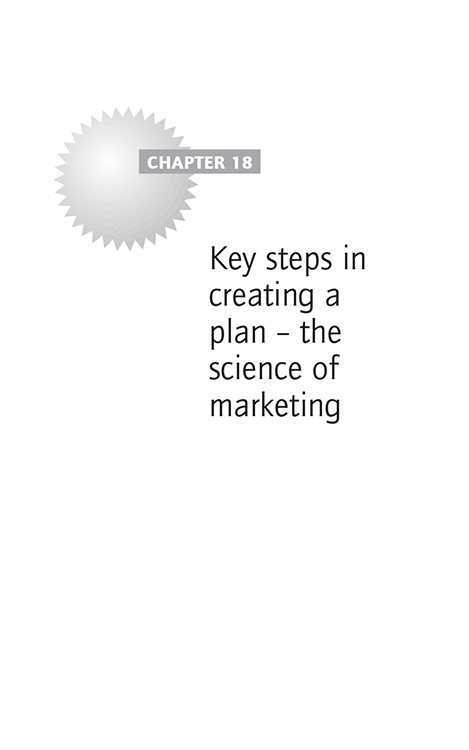 Chapter 18 Key steps in creating a plan – the science of marketing