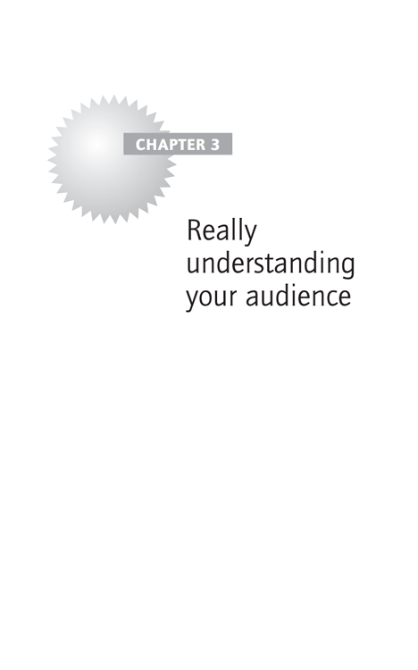 Chapter 3 Really understanding your audience
