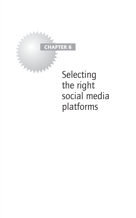 Chapter 6 Selecting the right social media platforms