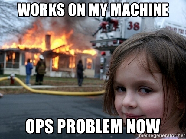 A smiling girl in front of a burning house, with the caption: 'Works on my machine; ops problem now'.