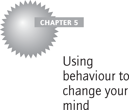 Using behaviour to change your mind