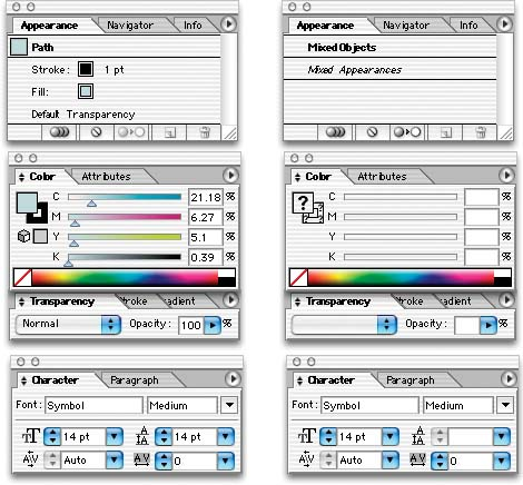 "Illustrator and Photoshop take the ""form-style"" layout approach to its logical extreme. This figure shows the property sheet for Illustrator (twice, actually). It is broken up into several Movable Panels that float separately on top of the work windows; each panel contains one or more tab pages that group the properties by category. You can hide, rearrange, or drag the tabs from panel to panel. For power users, this dense, flexible, user-configurable approach works well; but it's not something you would use in a casual application, nor with users who aren't already comfortable with software tools this complex.The first column is a snapshot of the property sheets when a single lightblue rectangle was selected in the work window. In the second column, multiple diverse objects were selected—this shows a few ways of dealing with ""mixed"" values.Compare them side-by-side. Notice that no attempt is made to show Stroke and Fill in the second column, since those properties aren't even available on all the selected objects! Color does apply to all of them, however, and gets rendered with question marks and blank text fields—indicating that the source objects have different fill and edge colors. Blank combo boxes also indicate mixed values for transparency, opacity, and text leading (vertical space between letters)."