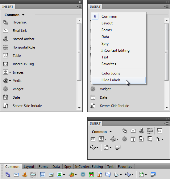 "The Insert panel has many faces and, depending on how large your monitor is, several space-saving techniques for displaying it. Normally, the Insert panel displays the objects under each drop-down menu category in a single list with an icon and a name—for example, the picture of an envelope and the label ""Email link"" (top left). Unfortunately, this tall list takes up a lot of screen real estate. You can display the Insert panel's buttons in a more compact way by hiding the labels. When you choose Hide Labels from the panel's category menu (top right image), Dreamweaver displays the icons side by side in rows, taking up a lot less space (middle right image). Finally, you can turn the Insert panel into an Insert bar that appears above the document window instead of grouped with the right-hand panels; this space-saving option is a favorite among many Dreamweaver users. To get the Insert toolbar, choose Classic from the Workspace switcher menu (see Figure 1-6)."