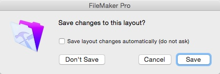 "Once you feel comfortable editing layouts, you can tell FileMaker to stop asking you about layout changes by turning on ""Save layout changes automatically (do not ask)."" An option in FileMaker's preferences lets you turn the Save dialog box back on if you decide you need it. In Windows, choose Edit→Preferences, on a Mac, choose FileMaker Pro→Preferences, and then click the Layout tab."