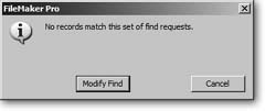 If FileMaker can't find any records that match what you're looking for, you see the message pictured in this dialog box. If that's all you needed to know, just click Cancel and you'll wind up back in Browse mode as though you'd never performed a find. But if you realize you misspelled your search term or were a little too specific in describing what you wanted, click Modify Find. FileMaker sends you back to Find mode, where you can edit your request and click Find again.