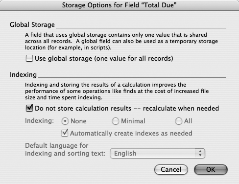 "When you click the Storage Options button in the Specify Calculation dialog box, you can set global storage and indexing options, just like any other field type. You also get a choice you haven't seen before: ""Do not store calculation results."" With this option, you can make your calculations save information as a kind of snapshot or use the most up-to-date information as your database changes. This example shows the storage options for the Invoice::Total Due field, which is not stored because you want FileMaker to update if you add or edit any line item on the invoice. Notice though, that unstored calculations can't be indexed. That means finds will be a little slower and you can't use an unstored calculation as a key field ()."