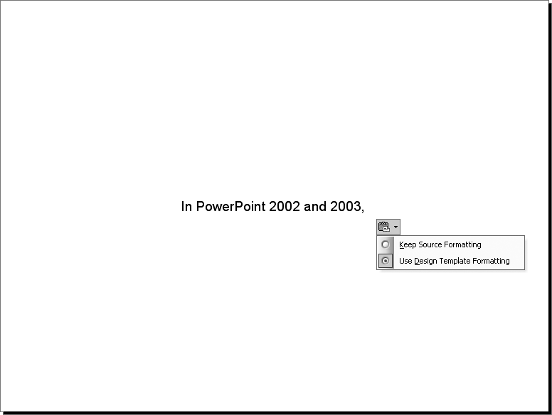 When you paste an object onto a slide in PowerPoint 2002 and 2003, a Paste Options button should appear. Click it to see the various paste options available for the object.