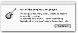 "When GarageBand can't keep up with everything going on in your tracks, you'll see this message, or one that says, in the smaller type, ""This song has too many real instrument tracks to be played in real-time, To maximize performance, look in GarageBand Help under Performance."""