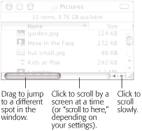 Three ways to control a scroll. The scroll bar arrows (right side) appear nestled together when you first install Mac OS X, as shown here. If you, an old-time Windows or Mac OS 9 fan, prefer these arrows to appear on opposite ends of the scroll bar, visit the General panel of System Preferences, described in Section 8.11.