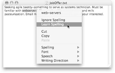 When you Control-click a misspelled word in Cocoa (and some Carbon) programs, you can choose a different spelling or add the word to your dictionary. Once added, the word is no longer marked as incorrect when you use it the next time.