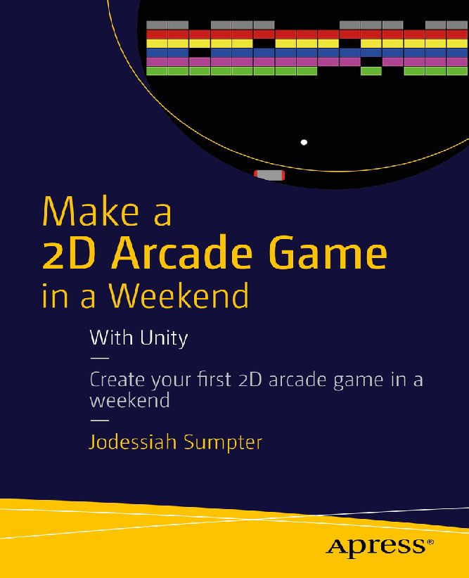 Cover - Make a 2D Arcade Game in a Weekend: With Unity [Book]