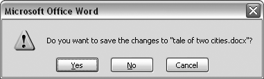 When you see this message box, you have three choices: Yes saves your document before closing it; No closes your document without saving it; Cancel leaves your document open without saving it.