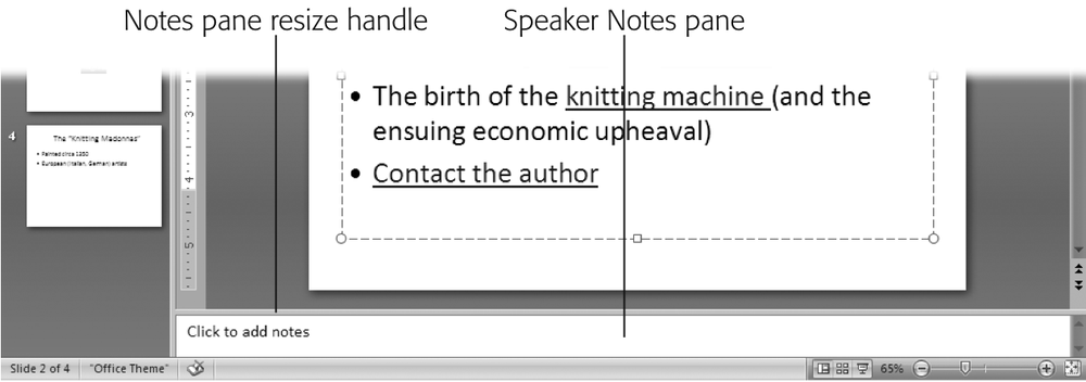 Speaker notes are specific to individual slides, so when you select a new slide, PowerPoint displays a fresh, clean Speaker Notes pane. You can make the pane bigger by dragging the resize handle.