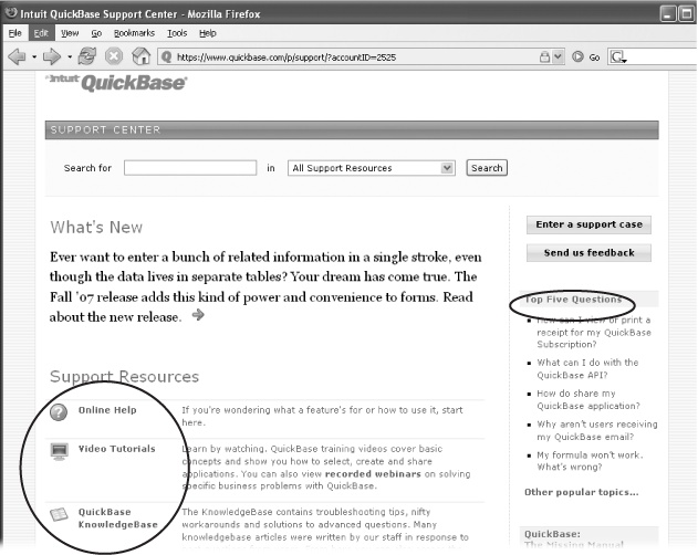 "The QuickBase Support Center puts multiple Help resources at your fingertips. Check to see if your question is one of the top five (circled, right) or choose a type of help from the Support Resources menu (also circled). You can also cut right to the chase by using the Search box on this page. To email a question or comment to QuickBase, click one of the upper-right buttons (""Enter a support case"" or ""Send us feedback""), and then fill out and submit the form that appears."