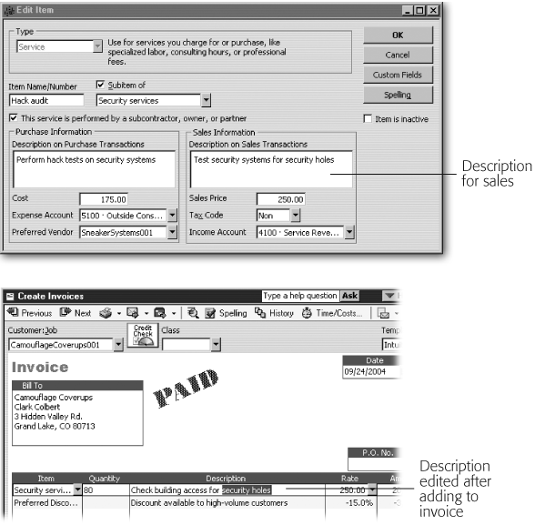 Top: You'd be bound to make mistakes if you had to enter item details each time you added an entry to an invoice. By setting up an item, you can make sure that you use the same information on sales forms each time you sell that item.Bottom: When the inevitable exception to the rule arises, you can edit the item information that QuickBooks fills in. You can select portions of the text for replacement or click in the text to position the cursor.