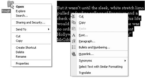 Shortcut menus (sometimes called context menus) sometimes list commands that aren't in the menus at the top of the window. Here, for example, are the commands that appear when you right-click a folder (left) and some highlighted text in a word processor (right). Once the shortcut menu has appeared, left-click the command you want.